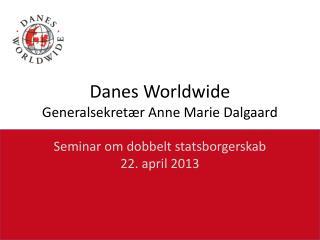 Danes Worldwide Generalsekretær Anne Marie Dalgaard
