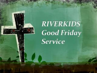 RIVERKIDS Good  Friday Service
