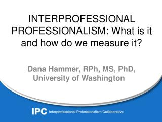 INTERPROFESSIONAL PROFESSIONALISM: What is it and how do we measure it?