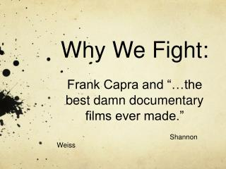 "Why We Fight: Frank Capra and ""…the best damn documentary films ever made."""