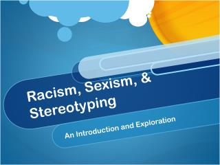 Racism, Sexism, & Stereotyping