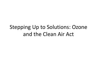 Stepping Up to Solutions: Ozone and the Clean Air Act