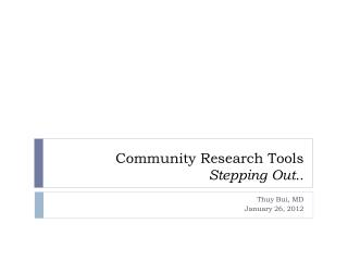 Community  Research  T ools Stepping Out..