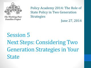 Session 5 Next Steps: Considering Two Generation Strategies in Your State
