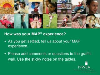 How was your MAP ®  experience? As you get settled, tell us about your MAP experience.