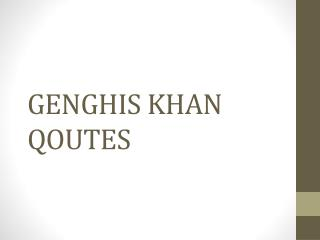 GENGHIS KHAN QOUTES
