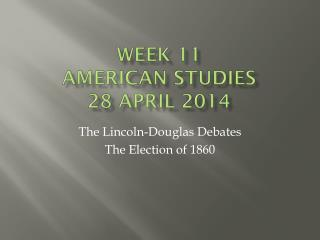 Week 11 american  Studies 28 April 2014