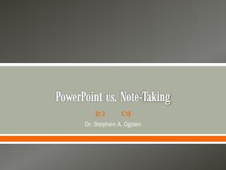 PowerPoint  vs.  Note-Taking
