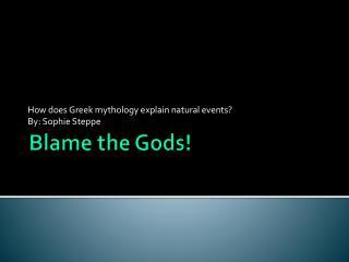Blame the Gods!