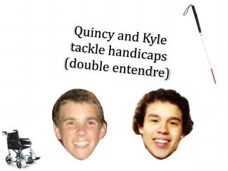 Quincy and Kyle tackle handicaps (double entendre)
