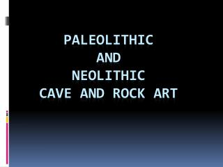 Paleolithic  and  Neolithic Cave and Rock Art