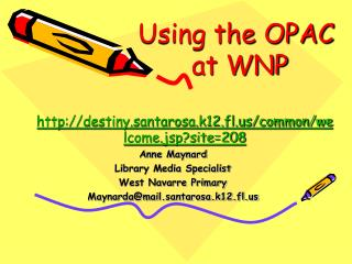 Using the OPAC                at WNP  destiny.santarosa.k12.fl