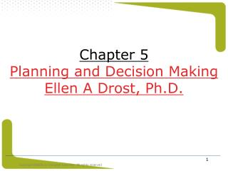 Chapter 5 Planning and Decision Making Ellen A Drost, Ph.D.