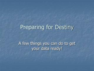 Preparing for Destiny