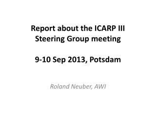 Report about the ICARP III  Steering  Group  meeting 9-10  Sep  2013, Potsdam