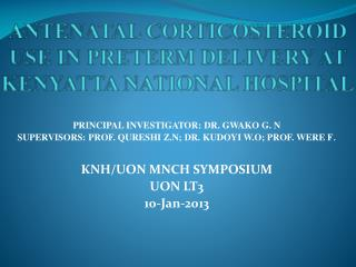 ANTENATAL CORTICOSTEROID USE IN PRETERM DELIVERY AT K ENYATTA  N ATIONAL  H OSPITAL