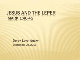 Jesus and the Leper  Mark 1:40-45