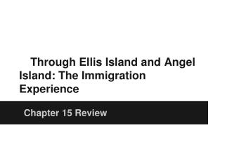 Through Ellis Island and Angel Island: The Immigration Experience