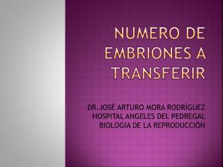 NUMERO DE EMBRIONES A TRANSFERIR