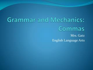 Grammar and Mechanics: Commas