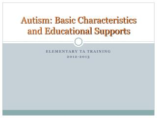 Autism: Basic Characteristics and Educational Supports