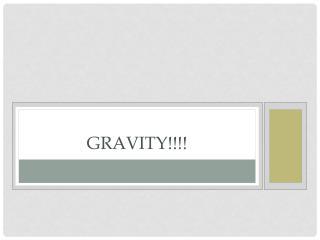 Gravity!!!!