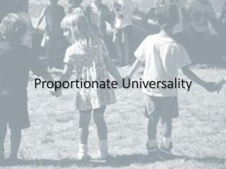 Proportionate Universality