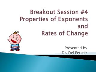 Breakout Session #4 Properties of Exponents  and  Rates of Change