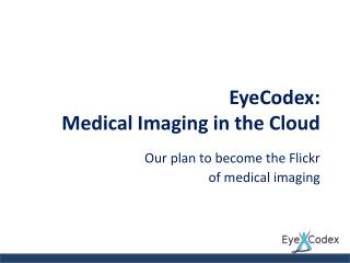 EyeCodex : Medical Imaging in the Cloud