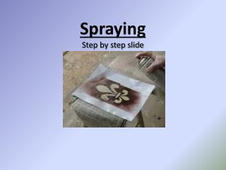 Spraying Step by step slide