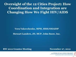 Vera Yakovchenko, MPH, HHS/OHAIDP  Stewart  Landers , JD, MCP, John Snow, Inc.