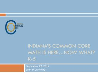 Indiana's Common Core Math is Here…now  what? K-5