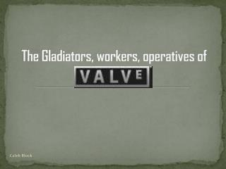 The Gladiators, workers, operatives of