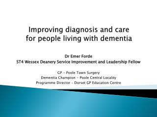 Improving diagnosis and care  for people living with dementia