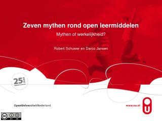 Zeven mythen rond open leermiddelen Mythen of werkelijkheid? Robert Schuwer en Darco Jansen
