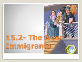 15.2- The New  Immigrants
