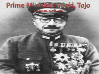 Prime Minister Hideki,  Tojo Dec. 30,1884- Dec. 23, 1948