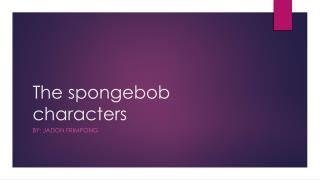 The  spongebob  characters