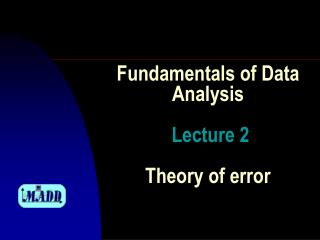 Fundamentals of Data  Analysis Lecture  2 Theory of  error