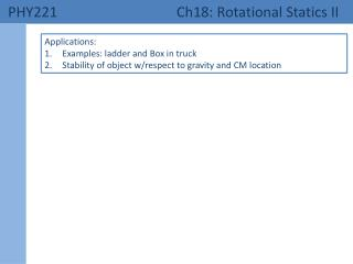 PHY221    Ch18:  Rotational  Statics II