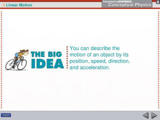 You can describe the motion of an object by its position, speed, direction, and acceleration.