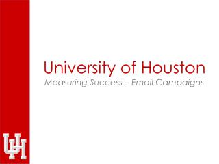 University of Houston Measuring  Success – Email Campaigns