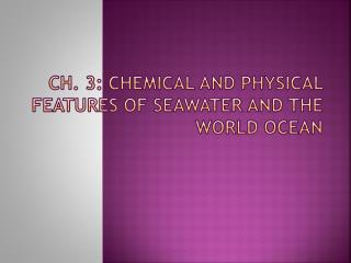 Ch. 3: Chemical and Physical Features of Seawater and the World Ocean