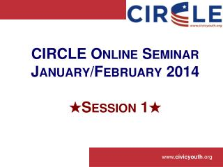 CIRCLE Online Seminar January/February 2014 ★ Session 1 ★