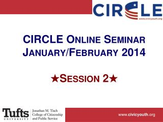 CIRCLE Online Seminar January/February 2014 ? Session 2 ?