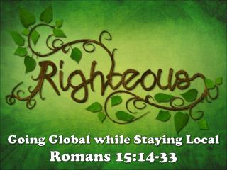 Going Global while Staying Local Romans 15:14-33