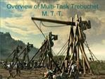 Overview of Multi-Task Trebuchet M. T. T.
