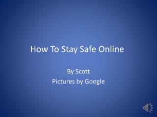 How To Stay Safe  O nline