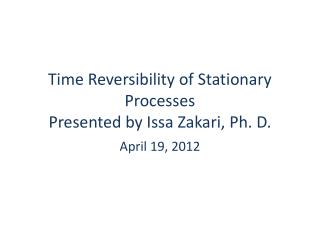 Time Reversibility of Stationary Processes Presented by  Issa Zakari , Ph. D.