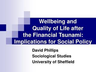 Wellbeing and   Quality of Life after  the Financial Tsunami:  Implications for Social Policy